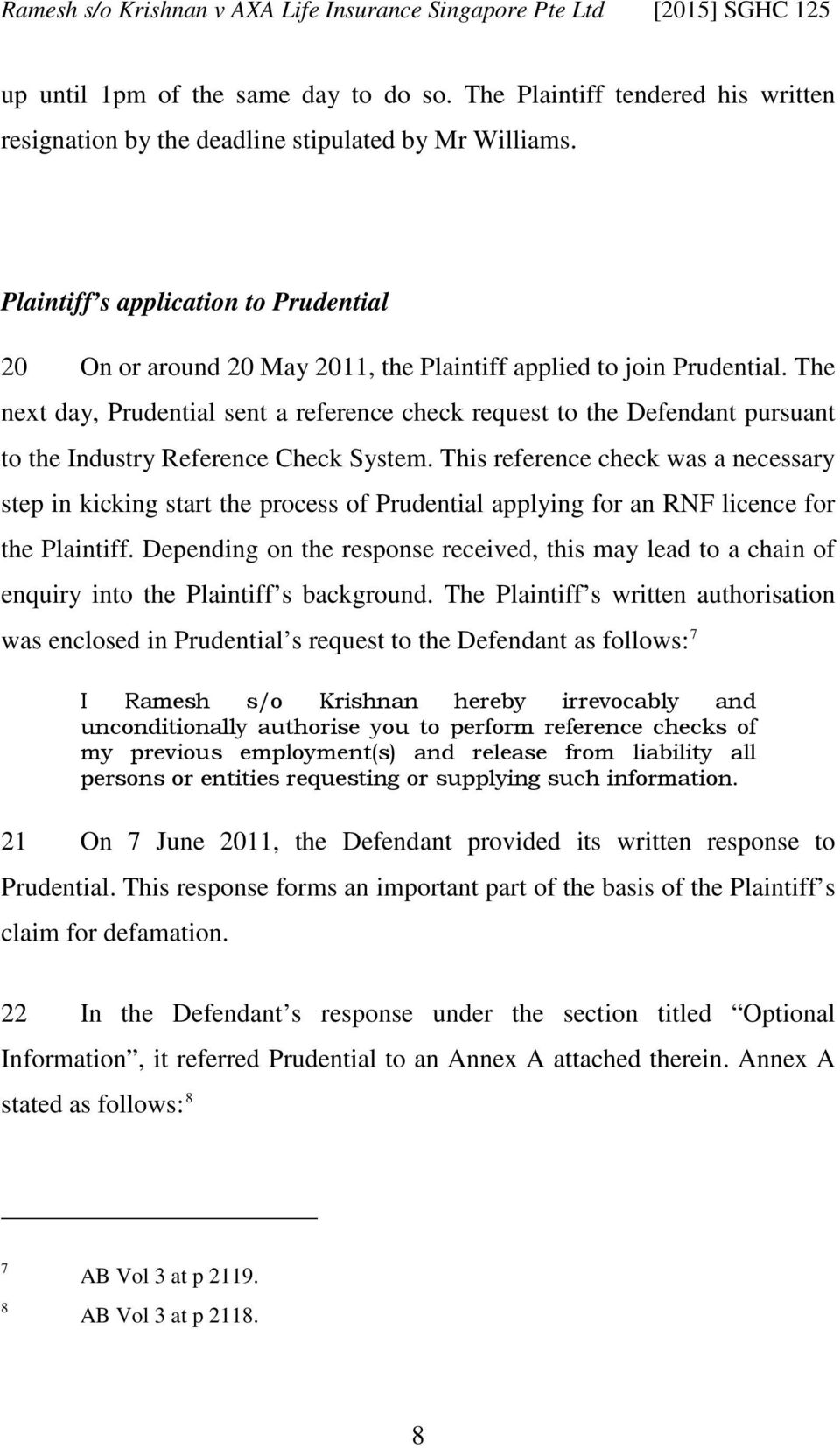 The next day, Prudential sent a reference check request to the Defendant pursuant to the Industry Reference Check System.