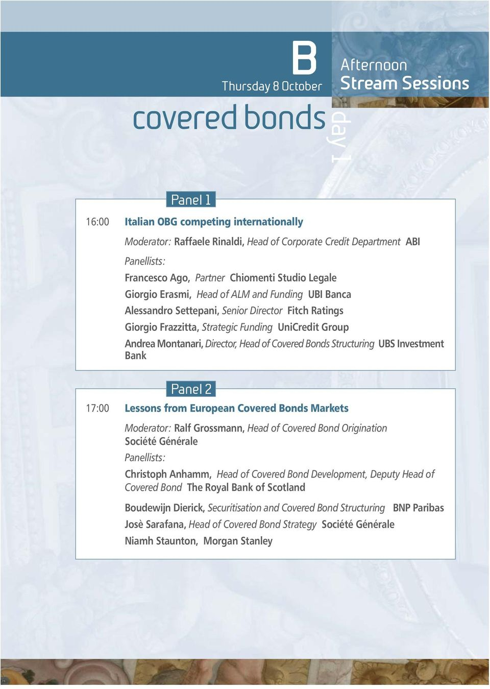 Montanari, Director, Head of Covered Bonds Structuring UBS Investment Bank Panel 2 17:00 Lessons from European Covered Bonds Markets Moderator: Ralf Grossmann, Head of Covered Bond Origination