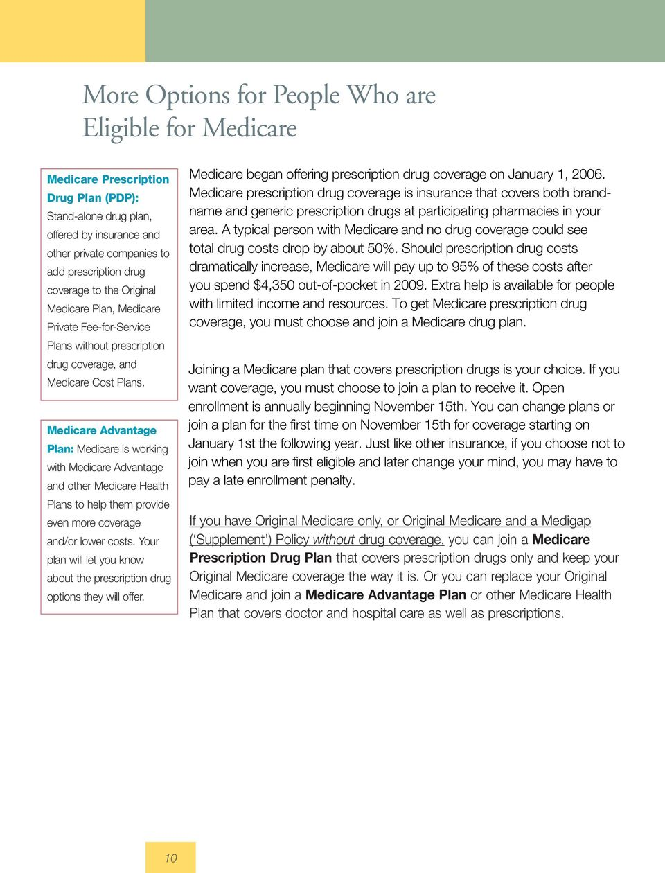 Medicare Advantage Plan: Medicare is working with Medicare Advantage and other Medicare Health Plans to help them provide even more coverage and/or lower costs.