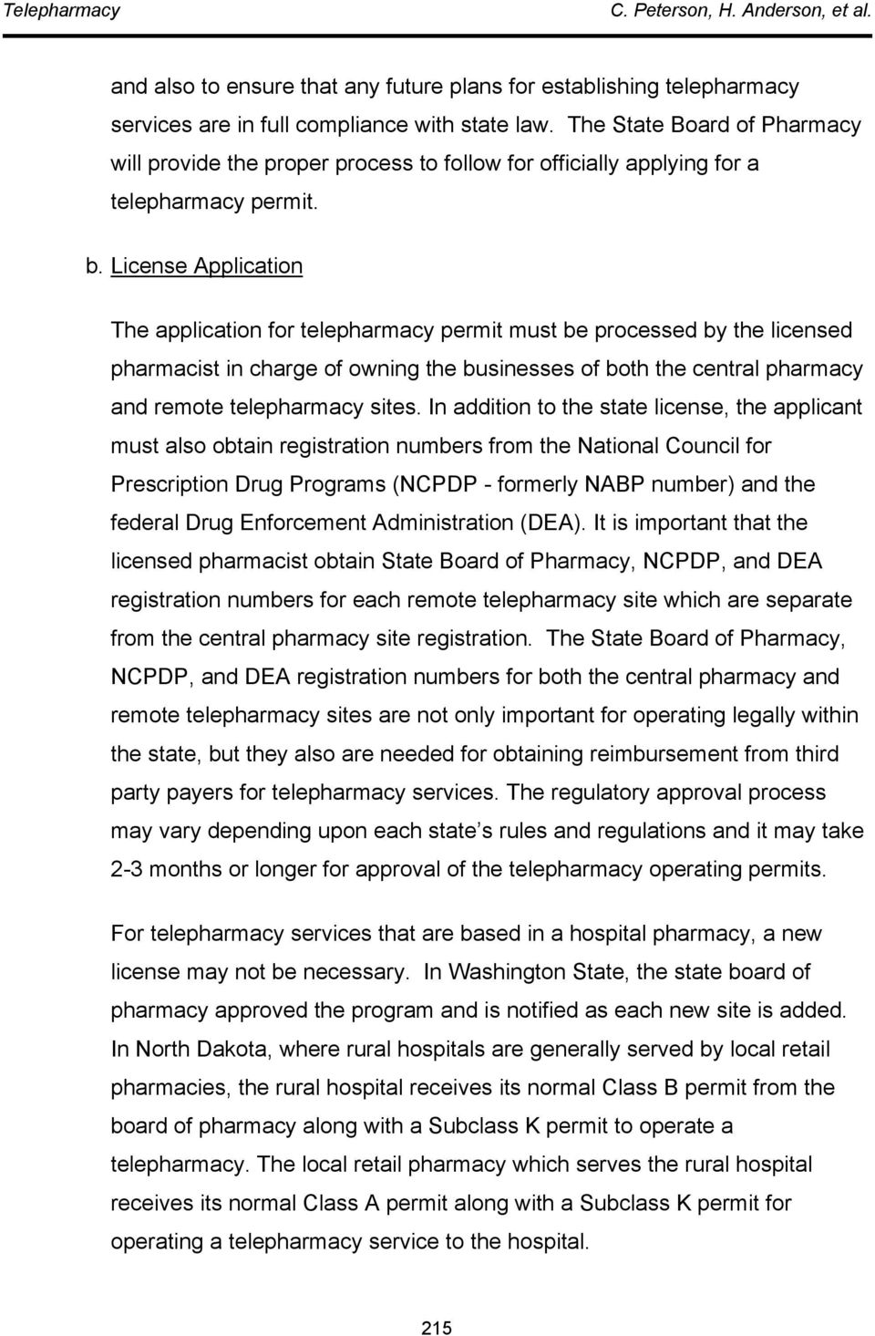 License Application The application for telepharmacy permit must be processed by the licensed pharmacist in charge of owning the businesses of both the central pharmacy and remote telepharmacy sites.