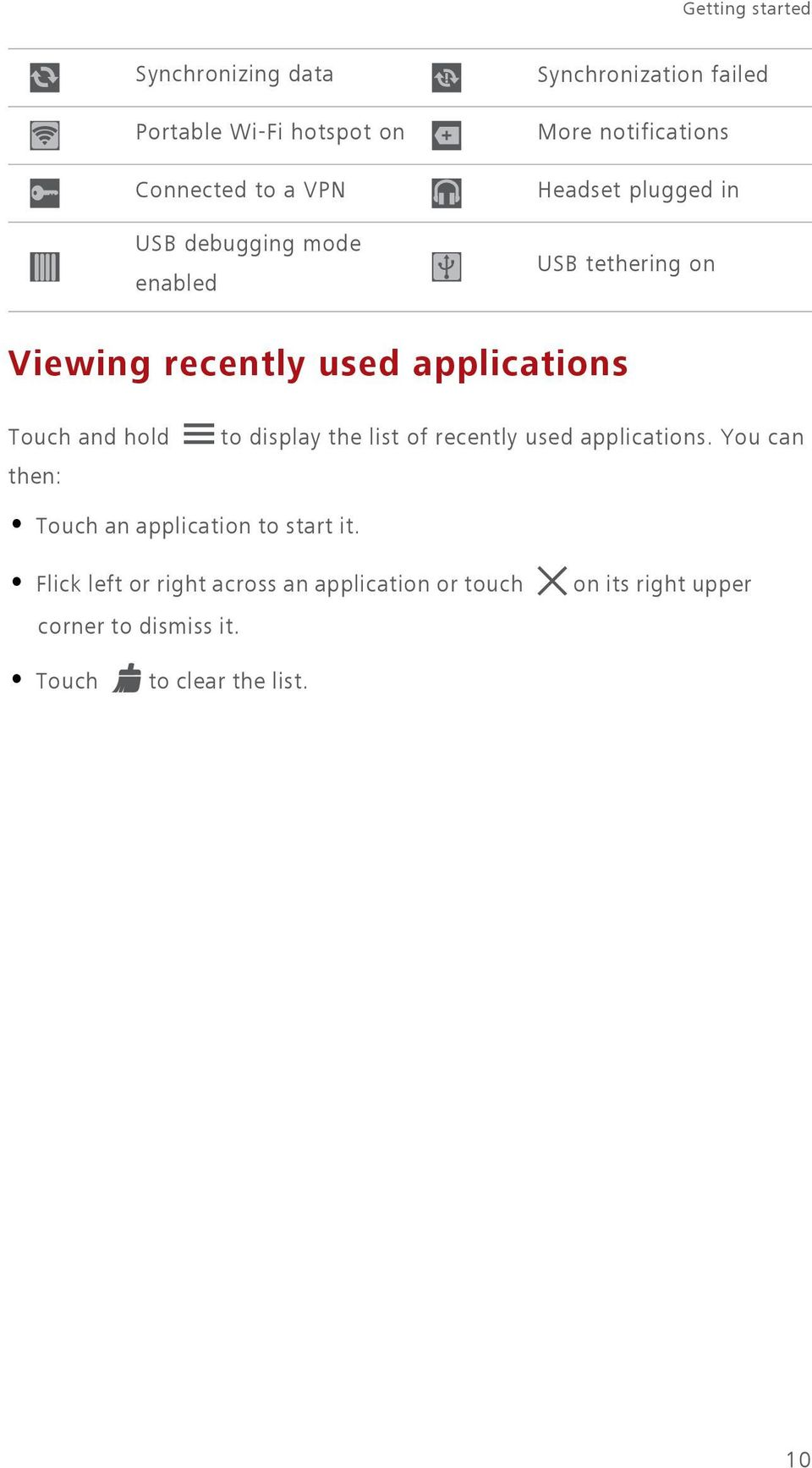 Touch and hold then: to display the list of recently used applications. You can Touch an application to start it.