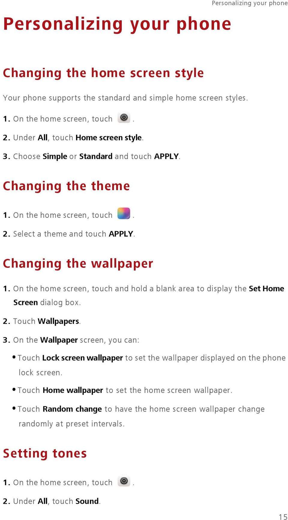 On the home screen, touch and hold a blank area to display the Set Home Screen dialog box. 2. Touch Wallpapers. 3.