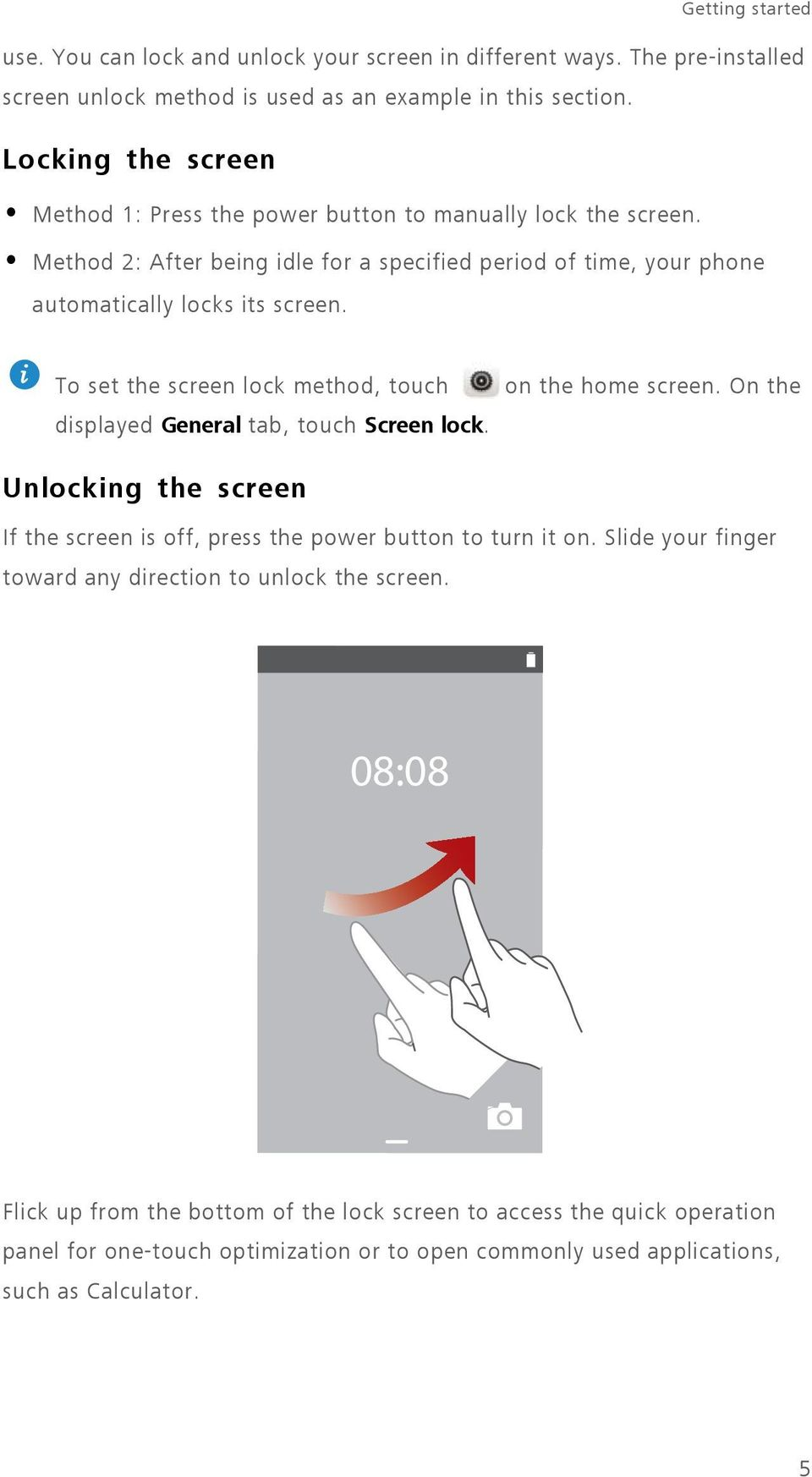 To set the screen lock method, touch displayed General tab, touch Screen lock. on the home screen. On the Unlocking the screen If the screen is off, press the power button to turn it on.
