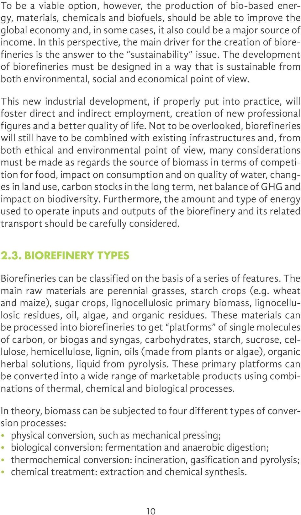 The development of biorefineries must be designed in a way that is sustainable from both environmental, social and economical point of view.