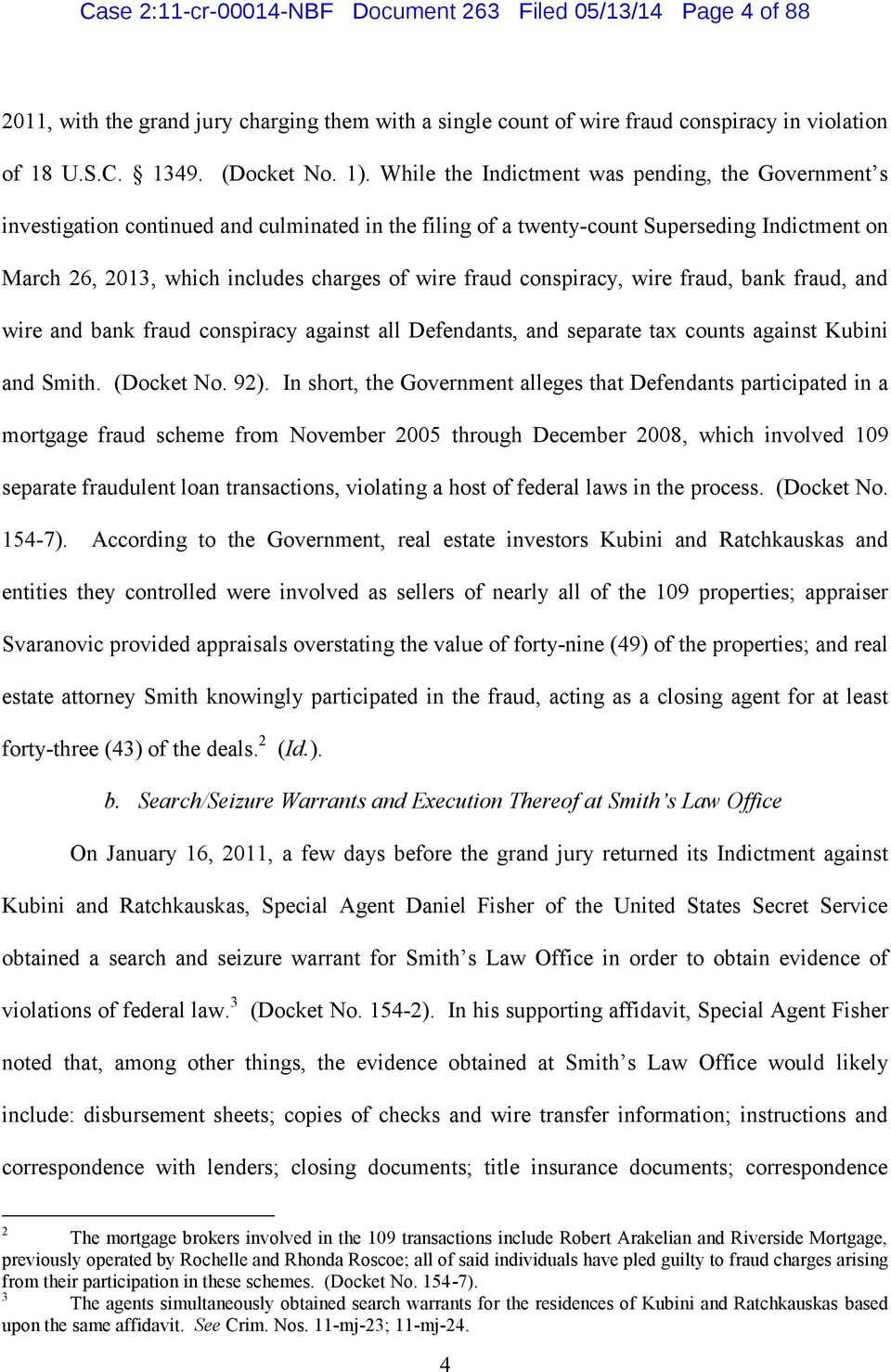 fraud conspiracy, wire fraud, bank fraud, and wire and bank fraud conspiracy against all Defendants, and separate tax counts against Kubini and Smith. (Docket No. 92).