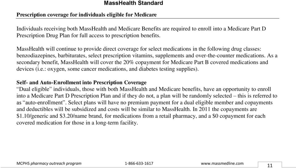 MassHealth will continue to provide direct coverage for select medications in the following drug classes: benzodiazepines, barbiturates, select prescription vitamins, supplements and over-the-counter