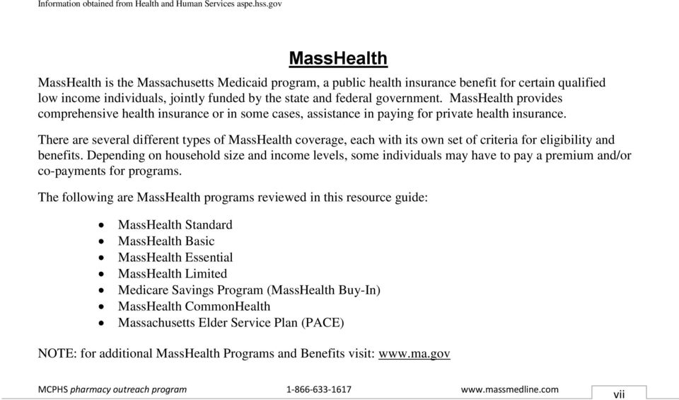 MassHealth provides comprehensive health insurance or in some cases, assistance in paying for private health insurance.