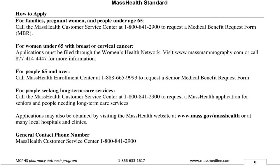 For people 65 and over: Call MassHealth Enrollment Center at 1-888-665-9993 to request a Senior Medical Benefit Request Form For people seeking long-term-care services: Call the MassHealth Customer