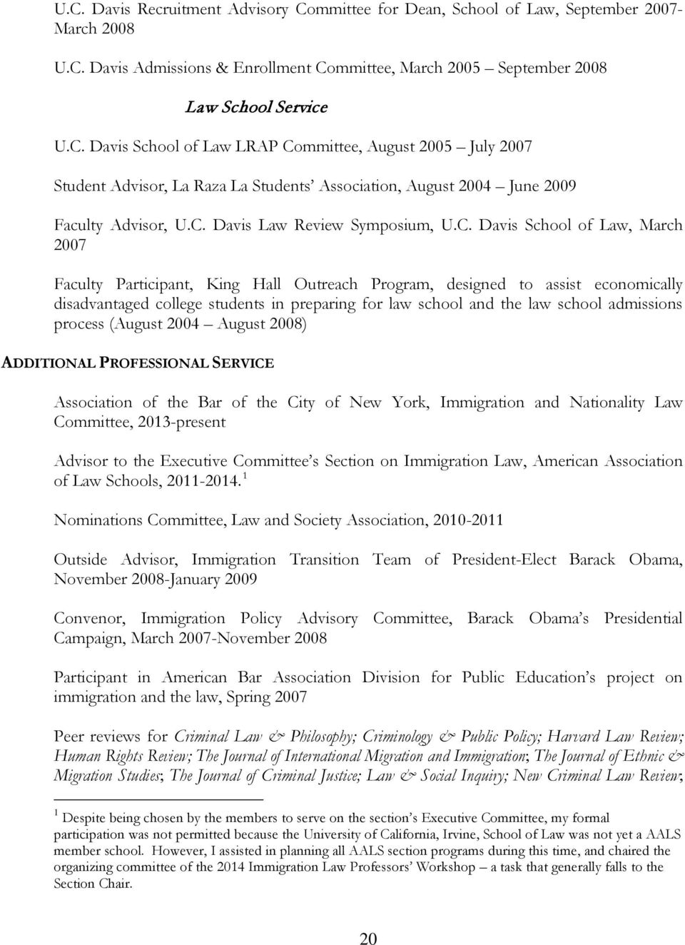 law school and the law school admissions process (August 2004 August 2008) ADDITIONAL PROFESSIONAL SERVICE Association of the Bar of the City of New York, Immigration and Nationality Law Committee,