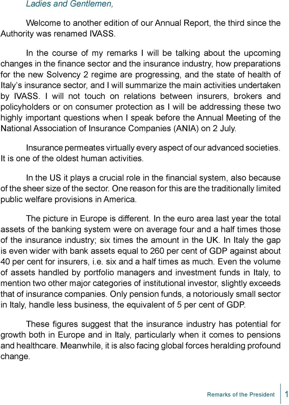 state of health of Italy s insurance sector, and I will summarize the main activities undertaken by IVASS.