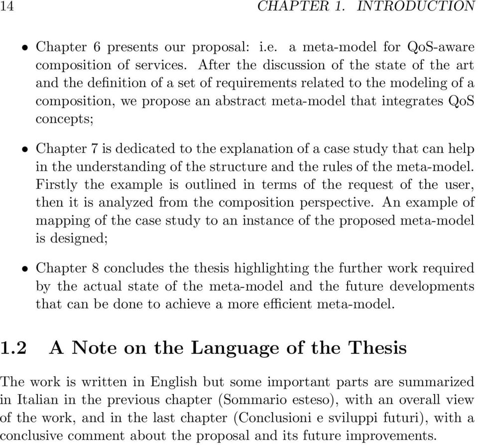Chapter 7 is dedicated to the explanation of a case study that can help in the understanding of the structure and the rules of the meta-model.