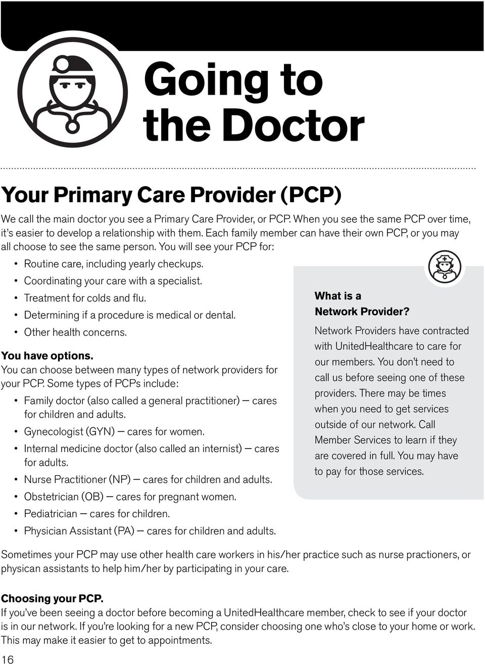 You will see your PCP for: Routine care, including yearly checkups. Coordinating your care with a specialist. Treatment for colds and flu. What is a Determining if a procedure is medical or dental.