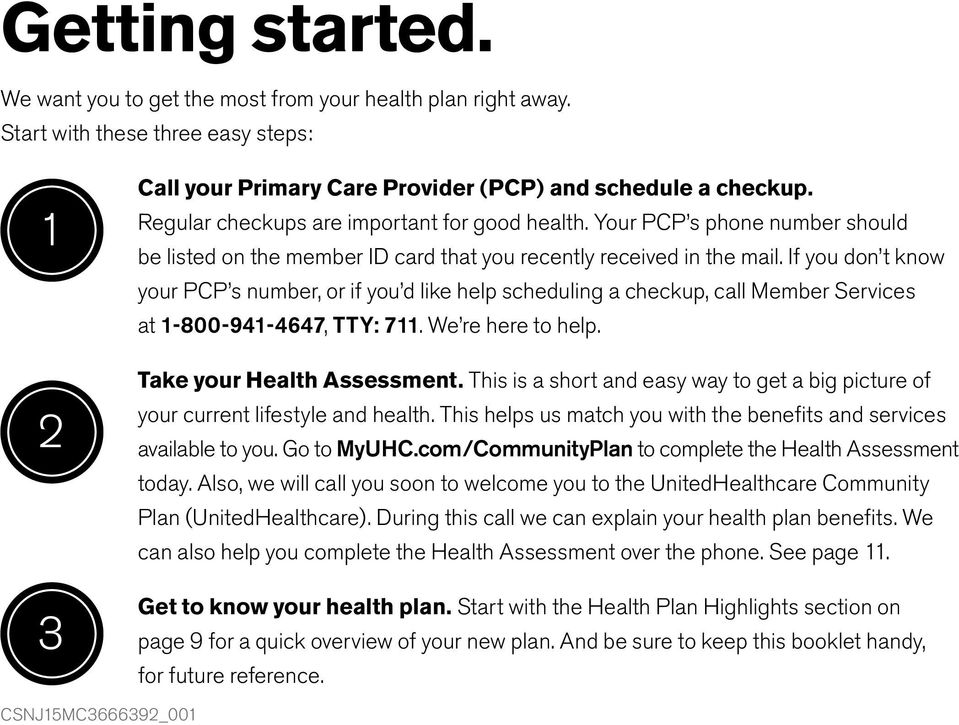 If you don t know your PCP s number, or if you d like help scheduling a checkup, call Member Services at 1-800-941-4647, TTY: 711. We re here to help. Take your Health Assessment.