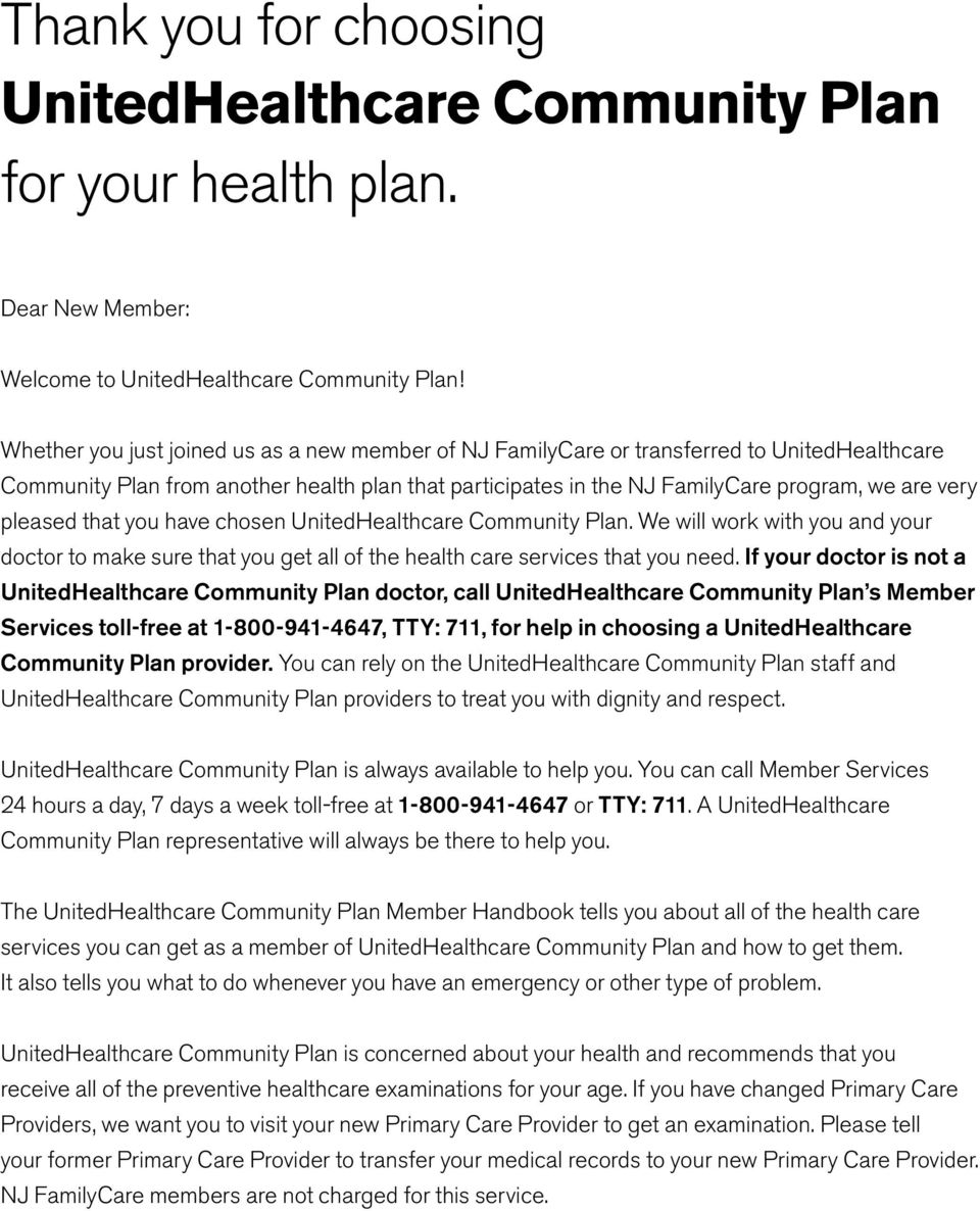 UnitedHealthcare Community Plan. We will work with you and your doctor to make sure that you get all of the health care services that you need.