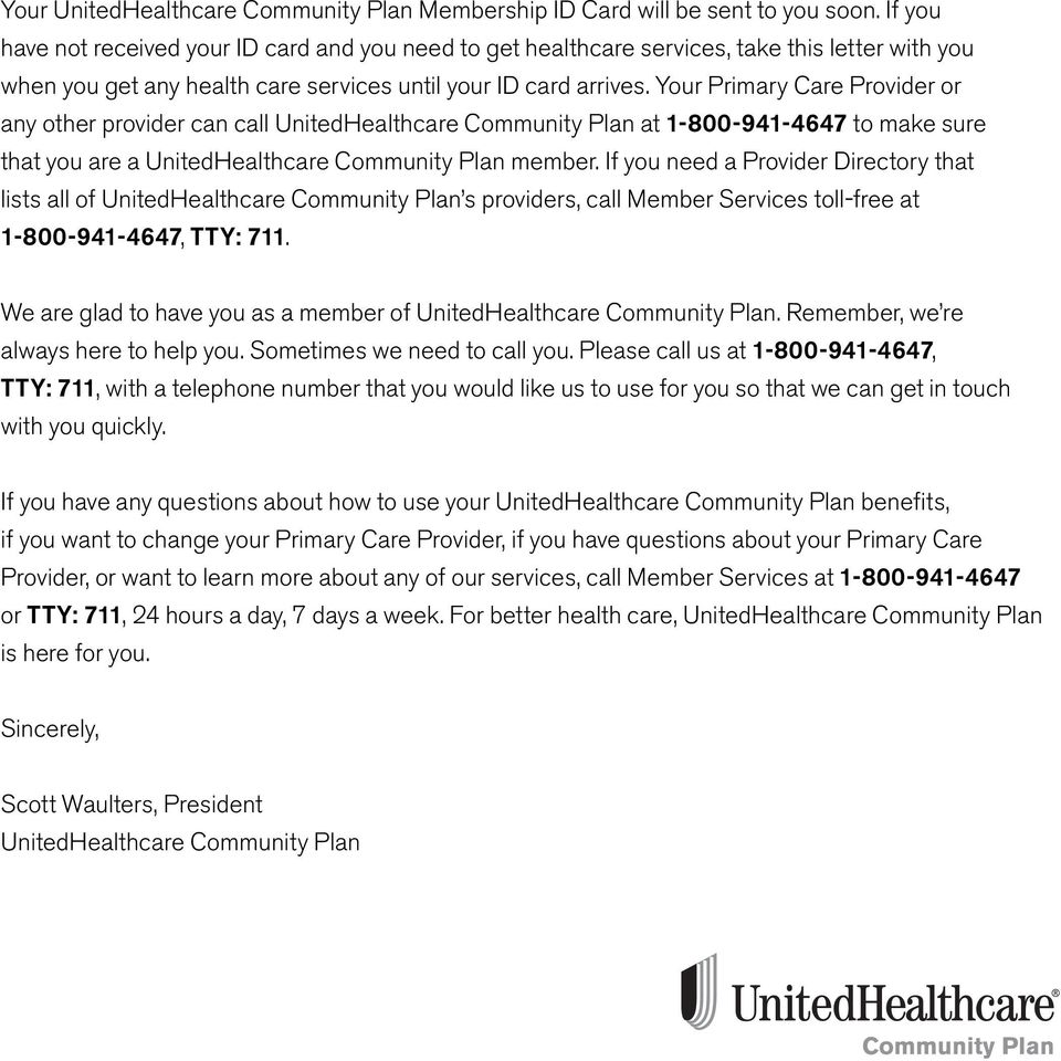 Your Primary Care Provider or any other provider can call UnitedHealthcare Community Plan at 1-800-941-4647 to make sure that you are a UnitedHealthcare Community Plan member.