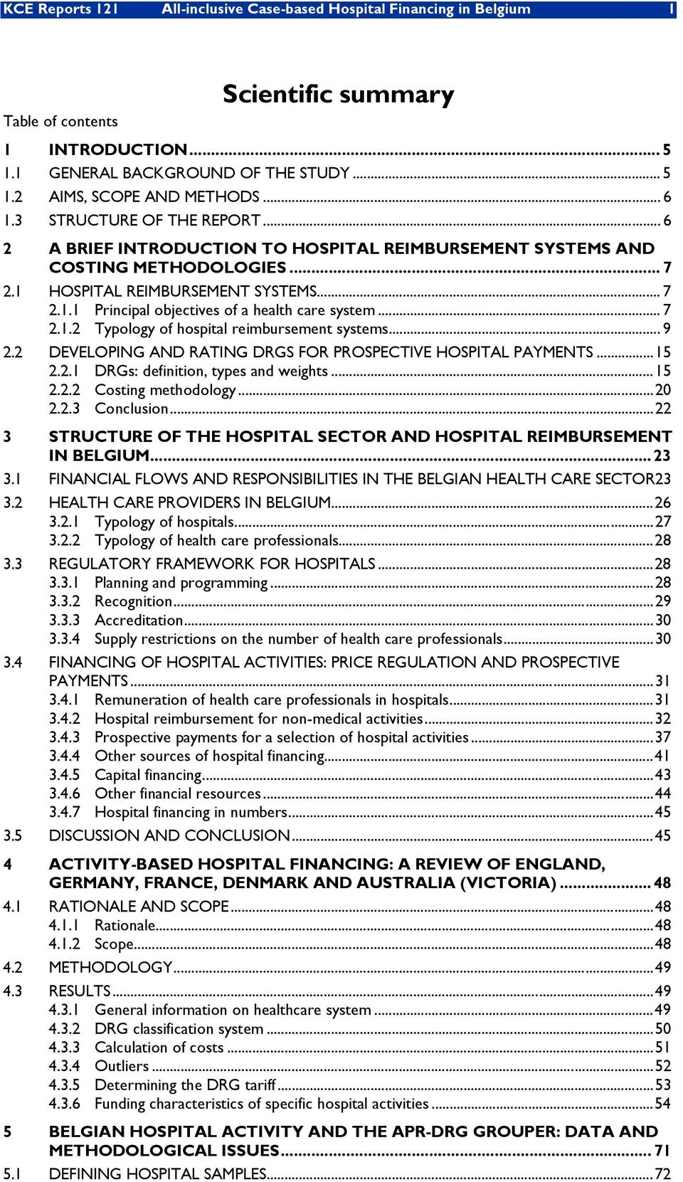 .. 7 2.1.2 Typology of hospital reimbursement systems... 9 2.2 DEVELOPING AND RATING DRGS FOR PROSPECTIVE HOSPITAL PAYMENTS... 15 2.2.1 DRGs: definition, types and weights... 15 2.2.2 Costing methodology.
