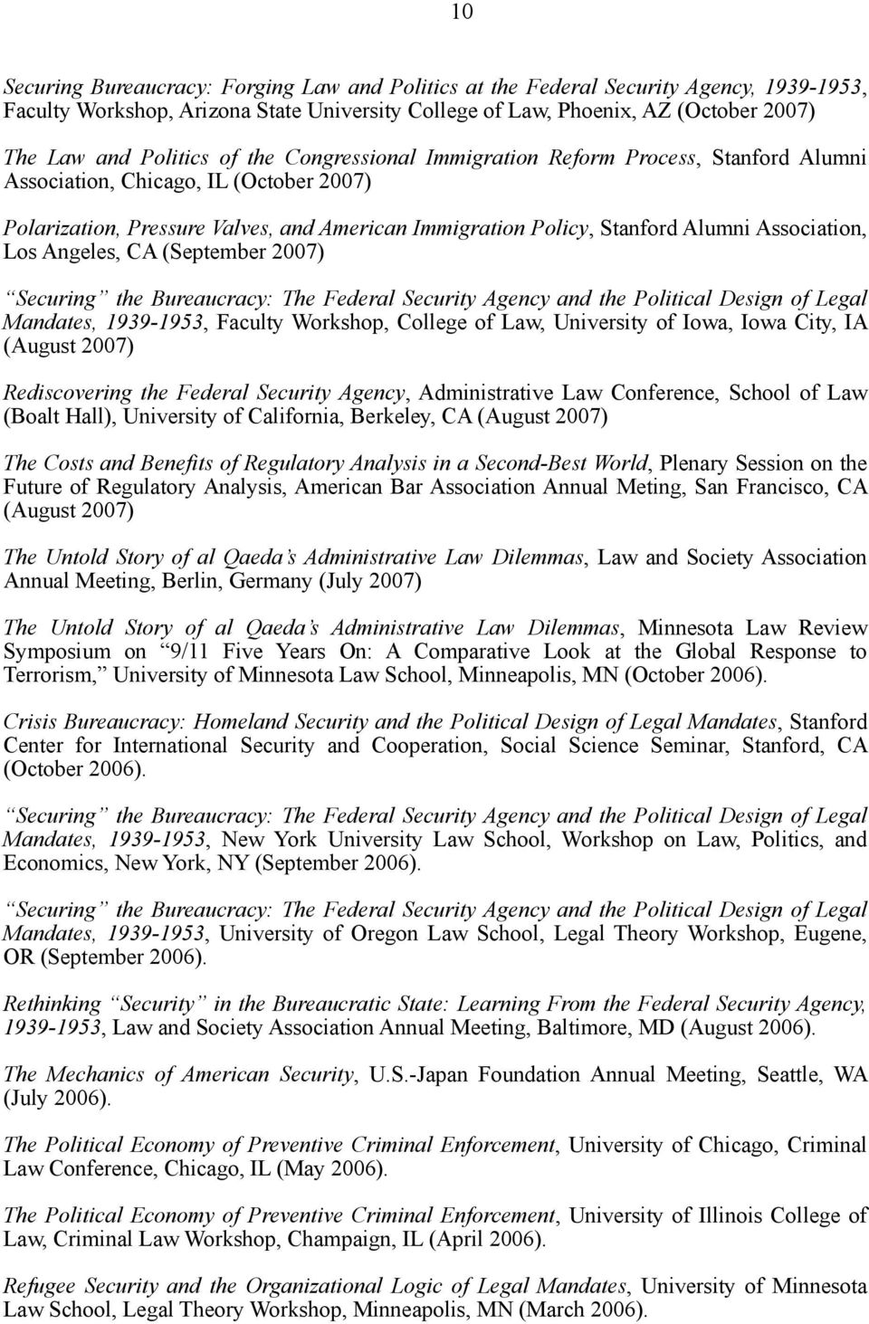 Association, Los Angeles, CA (September 2007) Securing the Bureaucracy: The Federal Security Agency and the Political Design of Legal Mandates, 1939-1953, Faculty Workshop, College of Law, University