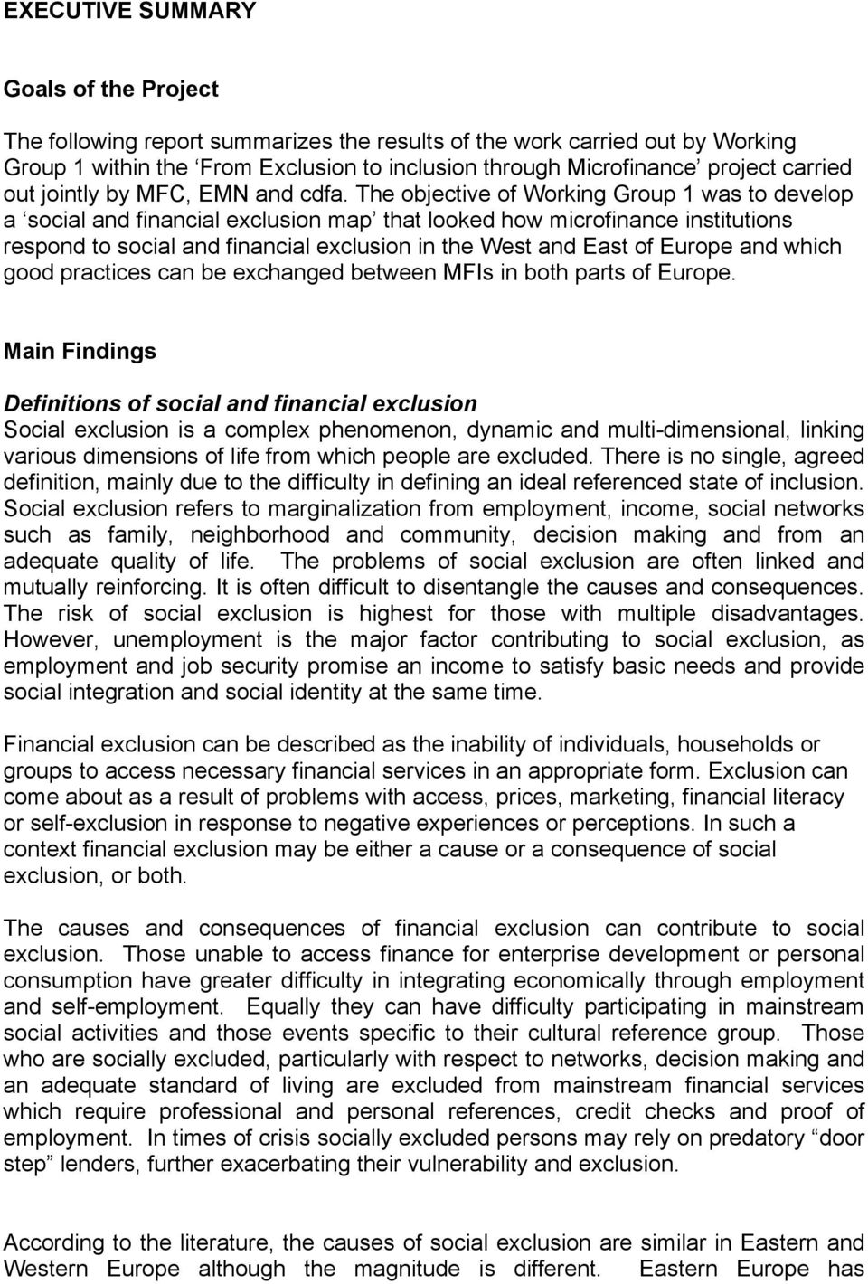 The objective of Working Group 1 was to develop a social and financial exclusion map that looked how microfinance institutions respond to social and financial exclusion in the West and East of Europe