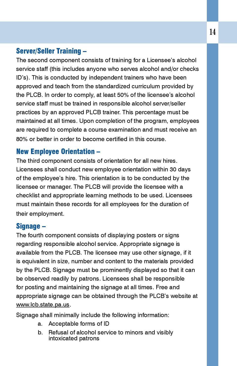 In order to comply, at least 50% of the licensee s alcohol service staff must be trained in responsible alcohol server/seller practices by an approved PLCB trainer.
