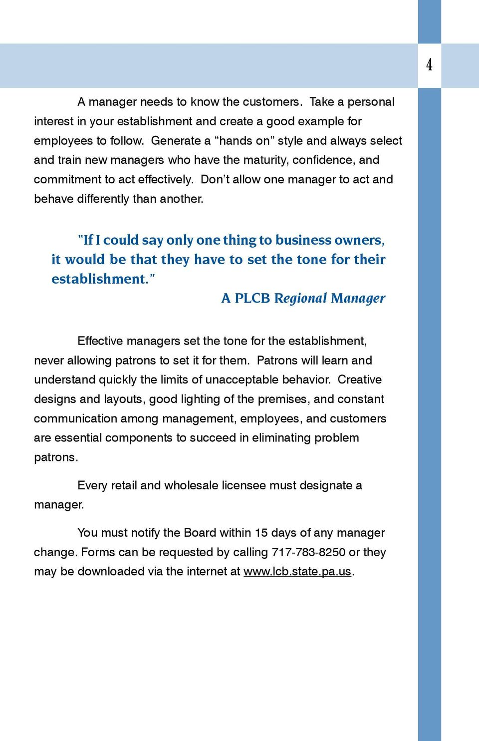 Don t allow one manager to act and behave differently than another. If I could say only one thing to business owners, it would be that they have to set the tone for their establishment.