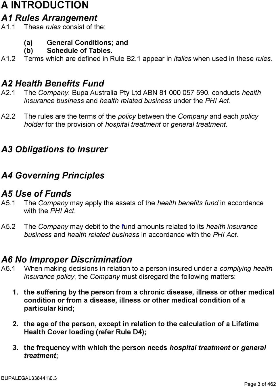 1 The Company, Bupa Australia Pty Ltd ABN 81 000 057 590, conducts health insurance business and health related business under the PHI Act. A2.