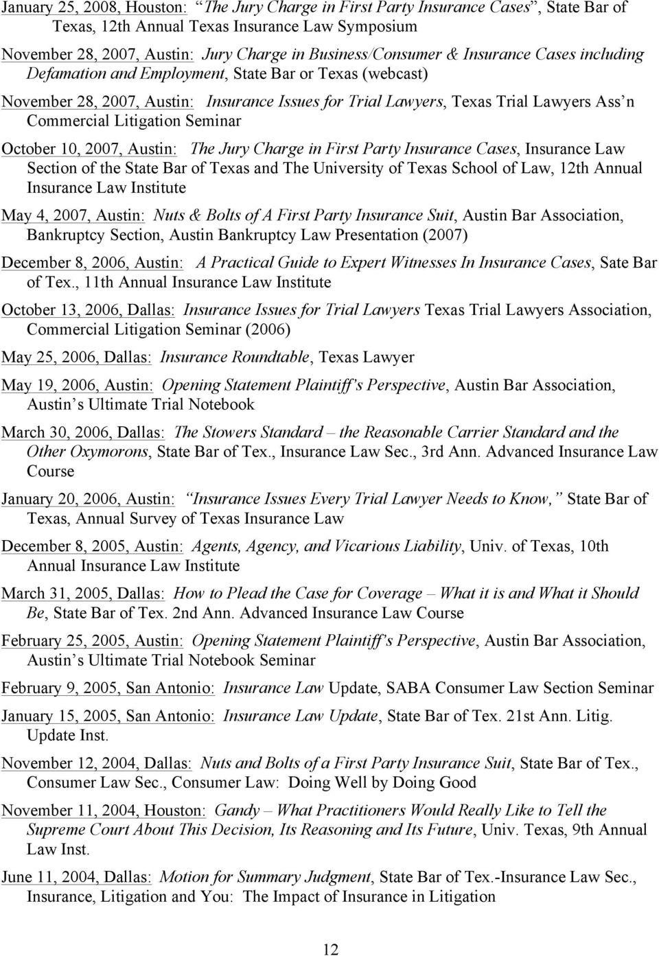 Seminar October 10, 2007, Austin: The Jury Charge in First Party Insurance Cases, Insurance Law Section of the State Bar of Texas and The University of Texas School of Law, 12th Annual Insurance Law
