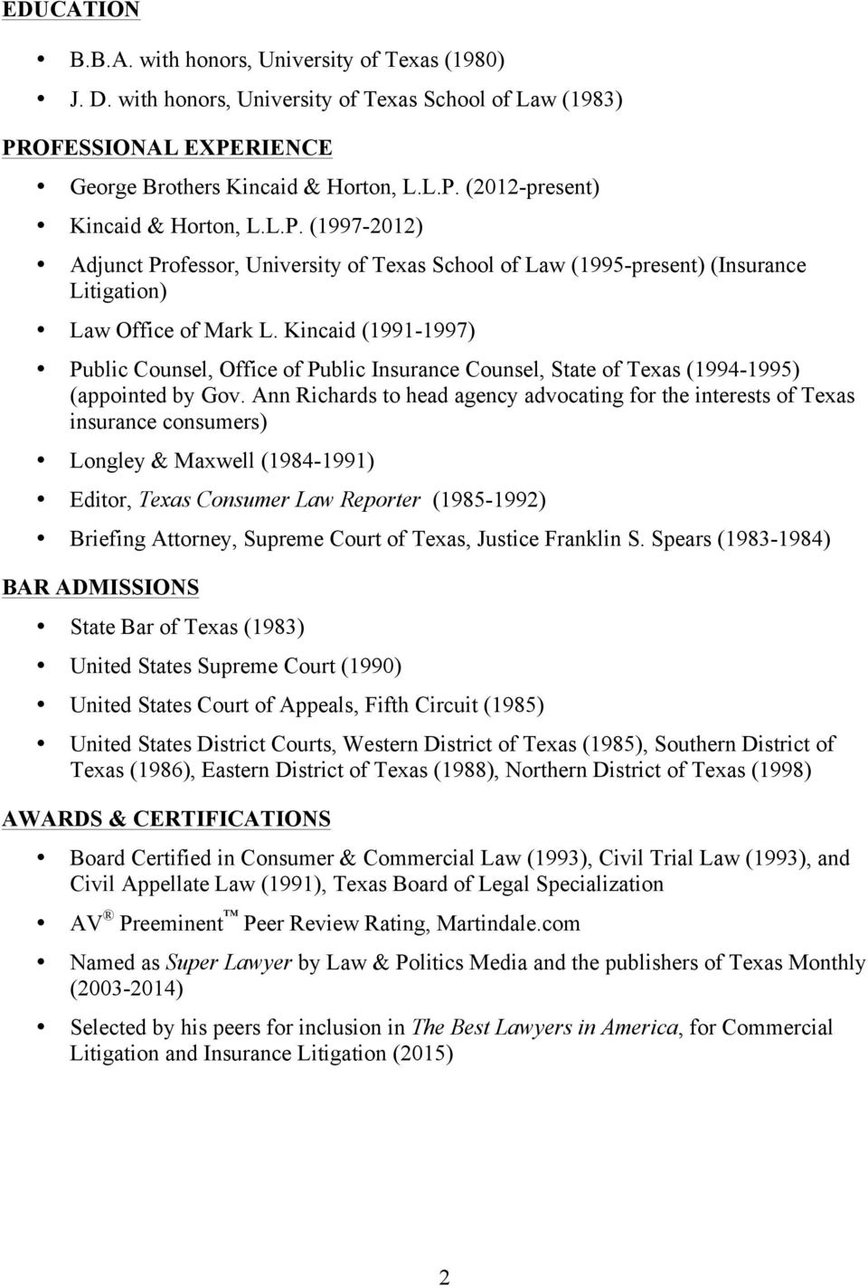 Kincaid (1991-1997) Public Counsel, Office of Public Insurance Counsel, State of Texas (1994-1995) (appointed by Gov.