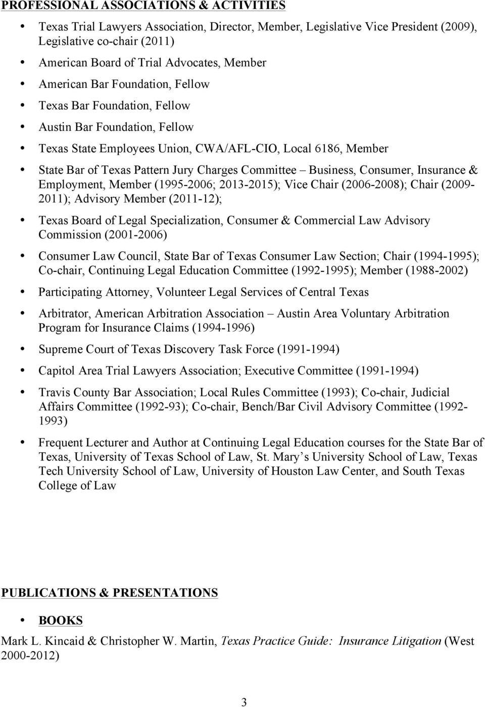 Committee Business, Consumer, Insurance & Employment, Member (1995-2006; 2013-2015); Vice Chair (2006-2008); Chair (2009-2011); Advisory Member (2011-12); Texas Board of Legal Specialization,