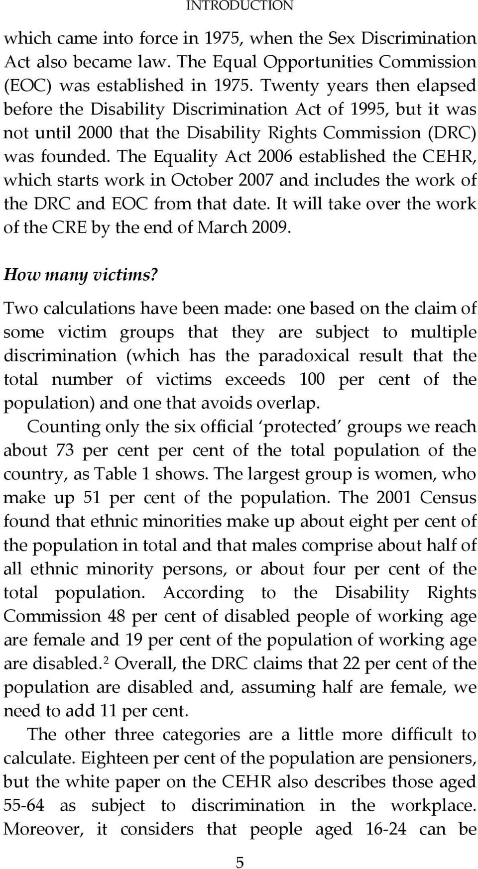 The Equality Act 2006 established the CEHR, which starts work in October 2007 and includes the work of the DRC and EOC from that date. It will take over the work of the CRE by the end of March 2009.