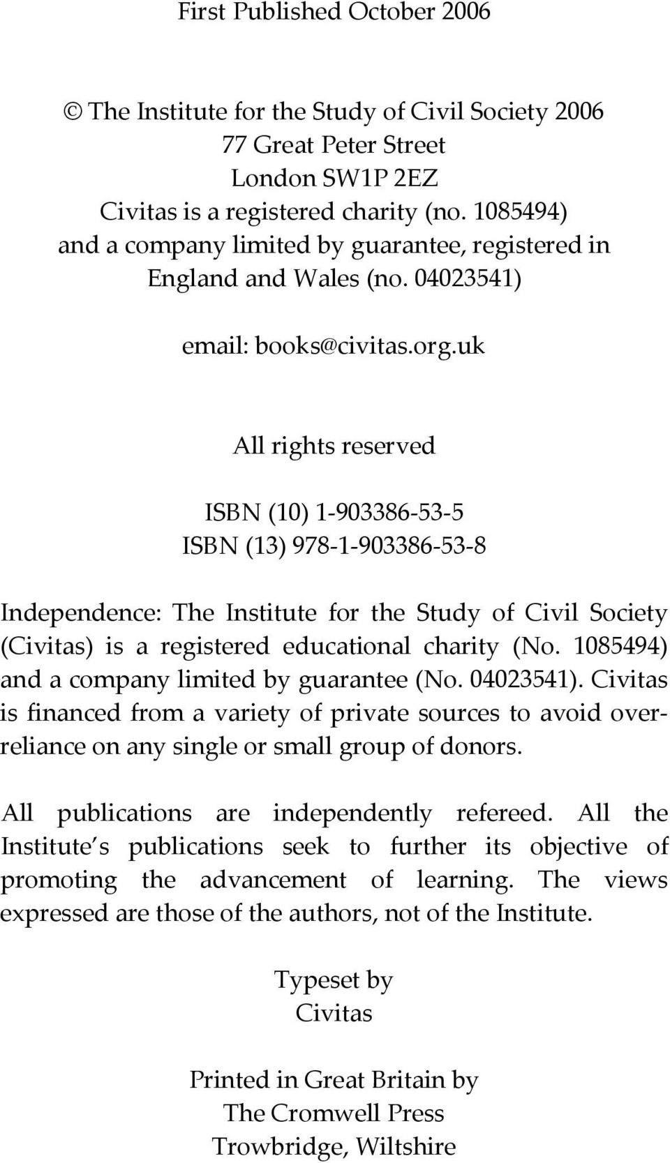 uk All rights reserved ISBN (10) 1 903386 53 5 ISBN (13) 978 1 903386 53 8 Independence: The Institute for the Study of Civil Society (Civitas) is a registered educational charity (No.