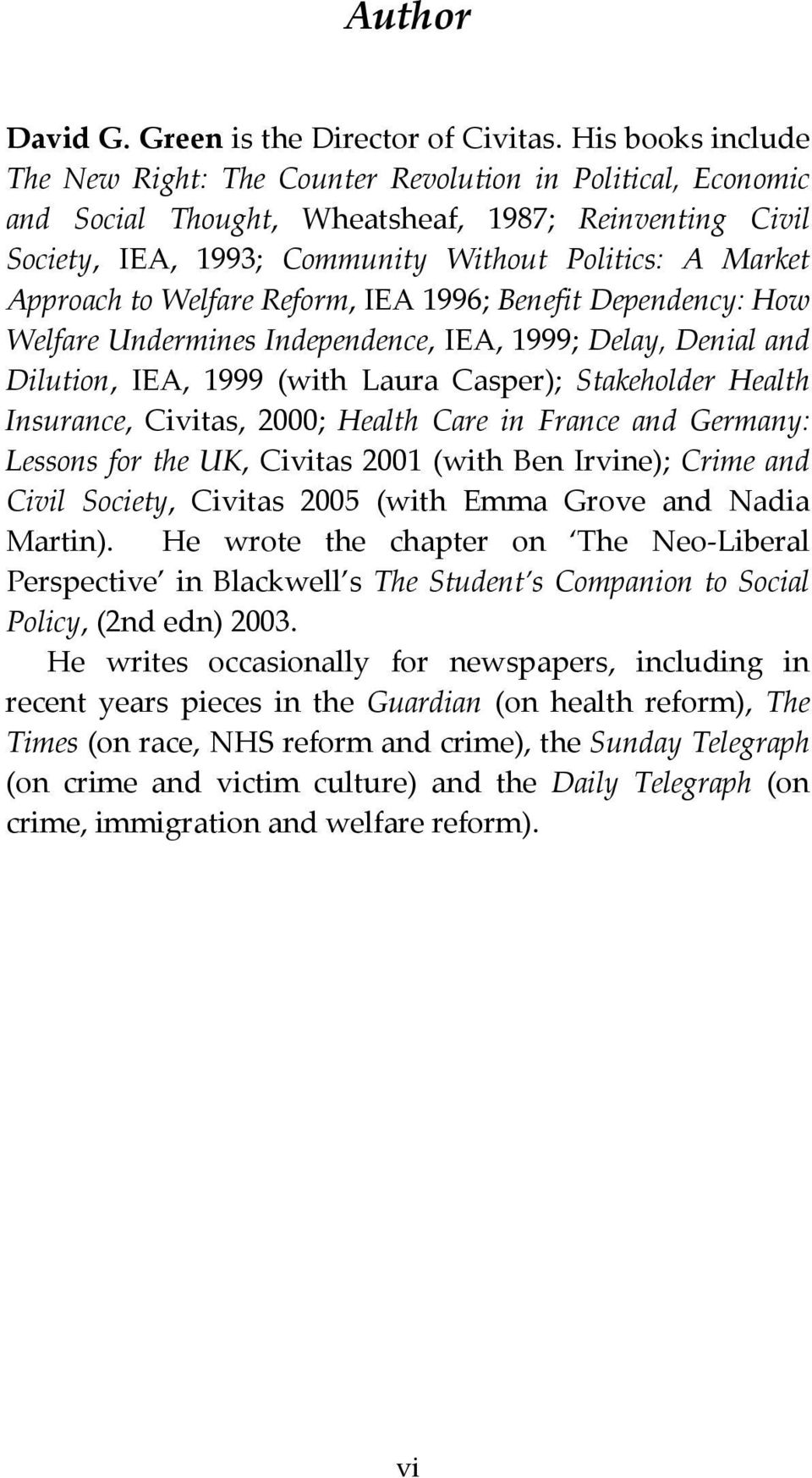 Approach to Welfare Reform, IEA 1996; Benefit Dependency: How Welfare Undermines Independence, IEA, 1999; Delay, Denial and Dilution, IEA, 1999 (with Laura Casper); Stakeholder Health Insurance,