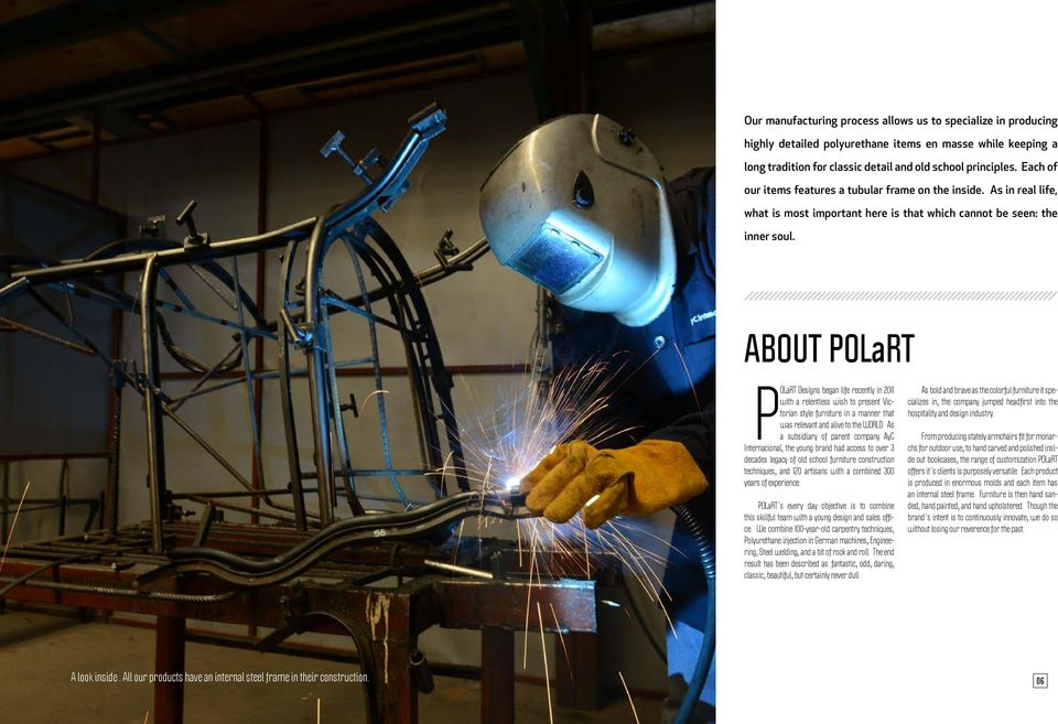 ABOUT POLaRT POLaRT Designs began life recently in 2011 with a relentless wish to present Victorian style furniture in a manner that was relevant and alive to the WORLD.