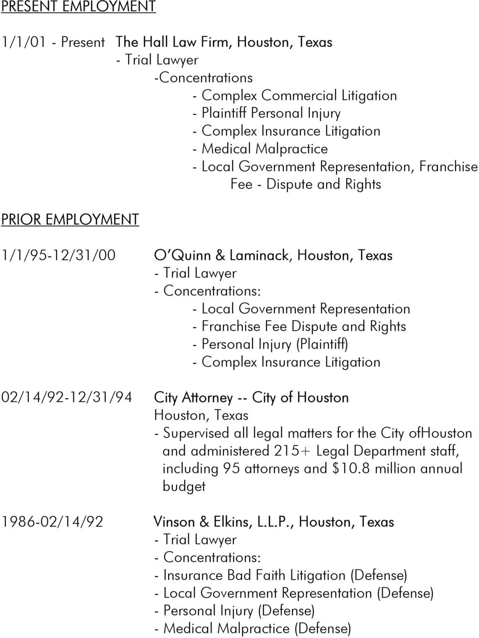 Government Representation - Franchise Fee Dispute and Rights - Personal Injury (Plaintiff) - Complex Insurance Litigation 02/14/92-12/31/94 City Attorney -- City of Houston Houston, Texas -