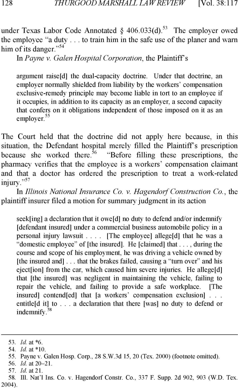 Under that doctrine, an employer normally shielded from liability by the workers compensation exclusive-remedy principle may become liable in tort to an employee if it occupies, in addition to its