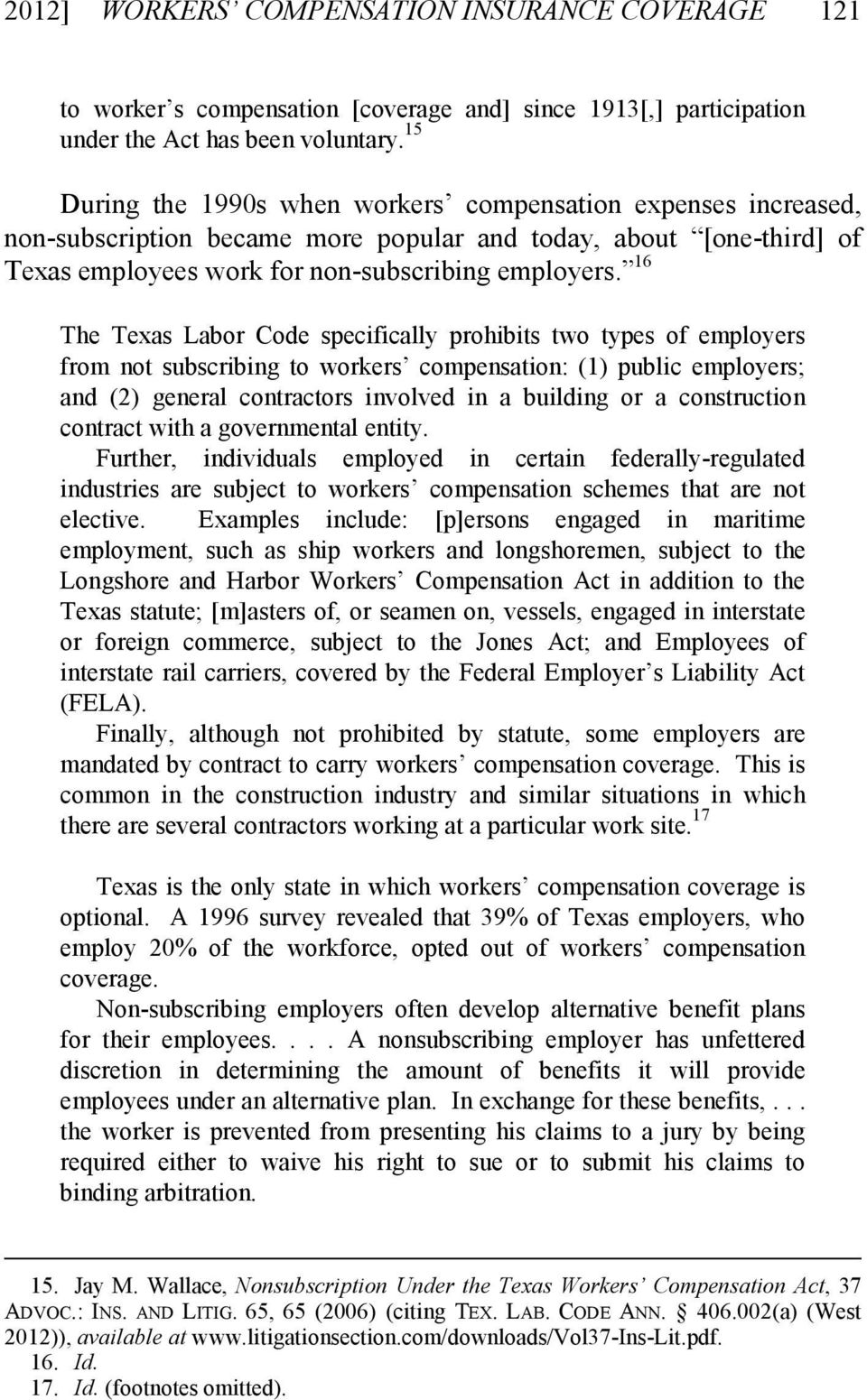 16 The Texas Labor Code specifically prohibits two types of employers from not subscribing to workers compensation: (1) public employers; and (2) general contractors involved in a building or a