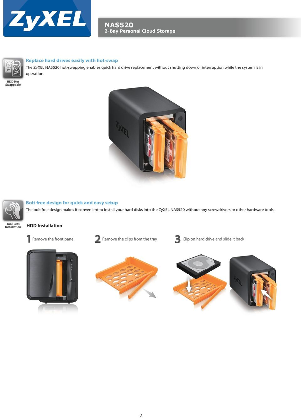 Bolt free design for quick and easy setup The bolt free design makes it convenient to install your hard disks into the