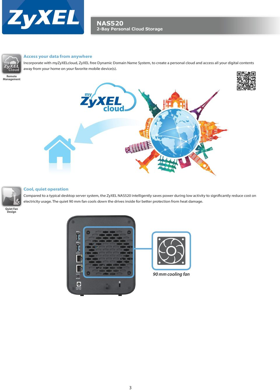 my Cool, quiet operation Compared to a typical desktop server system, the ZyXEL NAS520 intelligently saves power during low