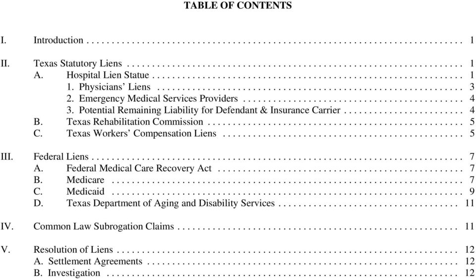 .. 5 C. Texas Workers Compensation Liens... 5 III. Federal Liens... 7 A. Federal Medical Care Recovery Act... 7 B. Medicare... 7 C. Medicaid... 9 D.