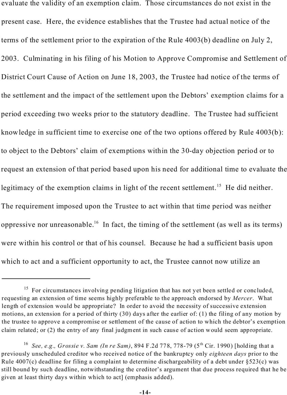 Culminating in his filing of his Motion to Approve Compromise and Settlement of District Court Cause of Action on June 18, 2003, the Trustee had notice of the terms of the settlement and the impact