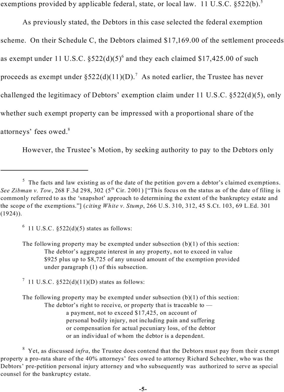 7 As noted earlier, the Trustee has never challenged the legitimacy of Debtors exemption claim under 11 U.S.C.