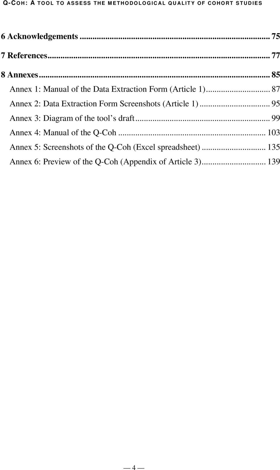 .. 87 Annex 2: Data Extraction Form Screenshots (Article 1)... 95 Annex 3: Diagram of the tool s draft.