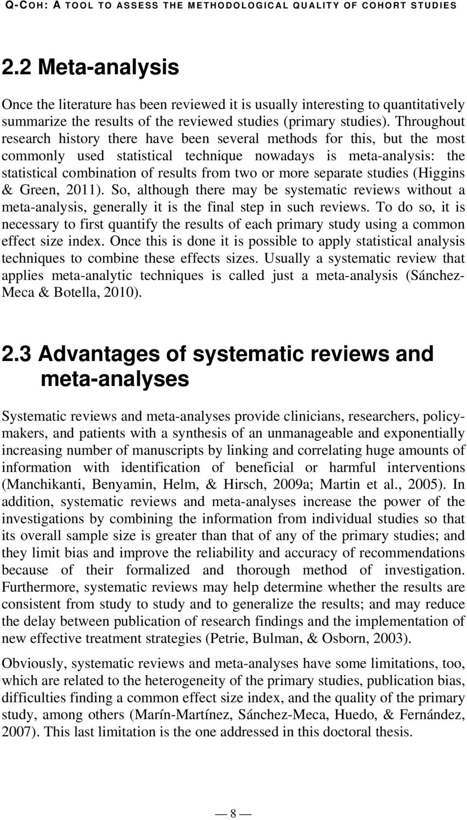 Throughout research history there have been several methods for this, but the most commonly used statistical technique nowadays is meta-analysis: the statistical combination of results from two or