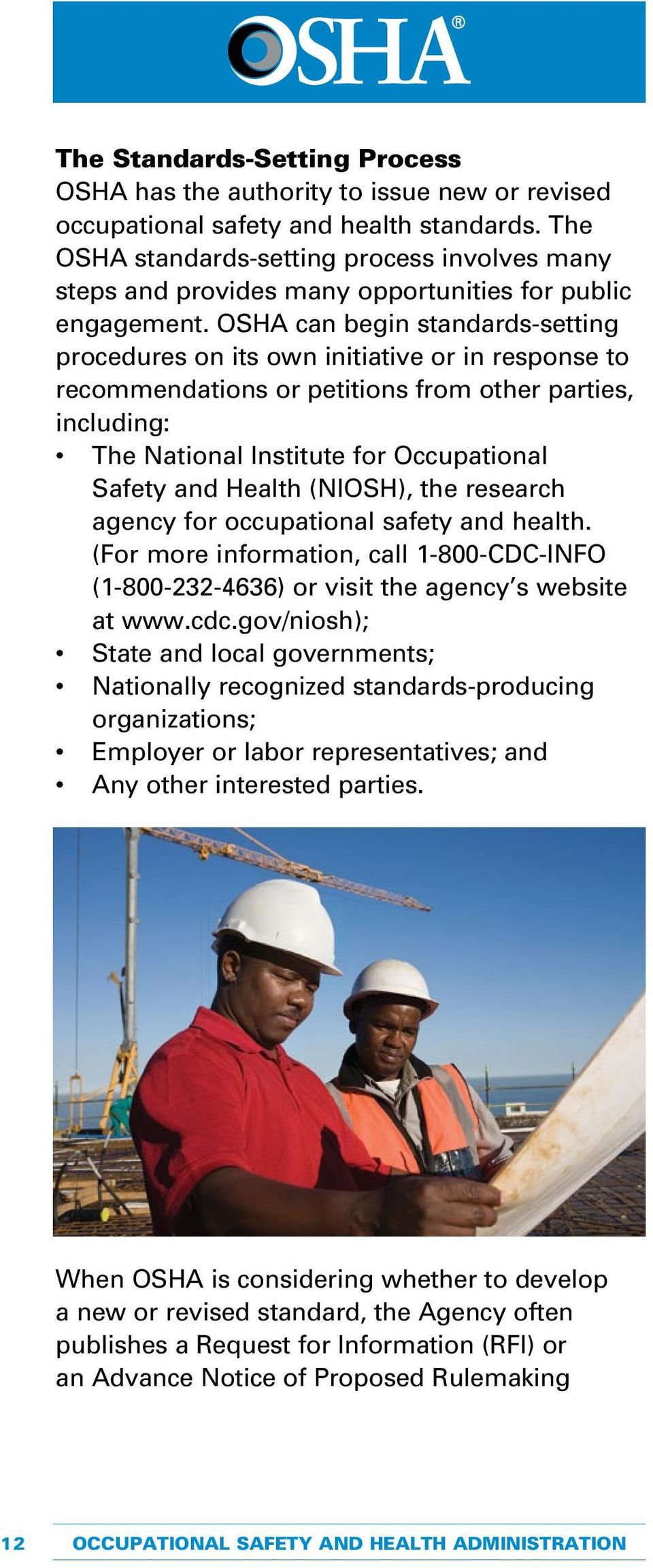 OSHA can begin standards-setting procedures on its own initiative or in response to recommendations or petitions from other parties, including: The National Institute for Occupational Safety and