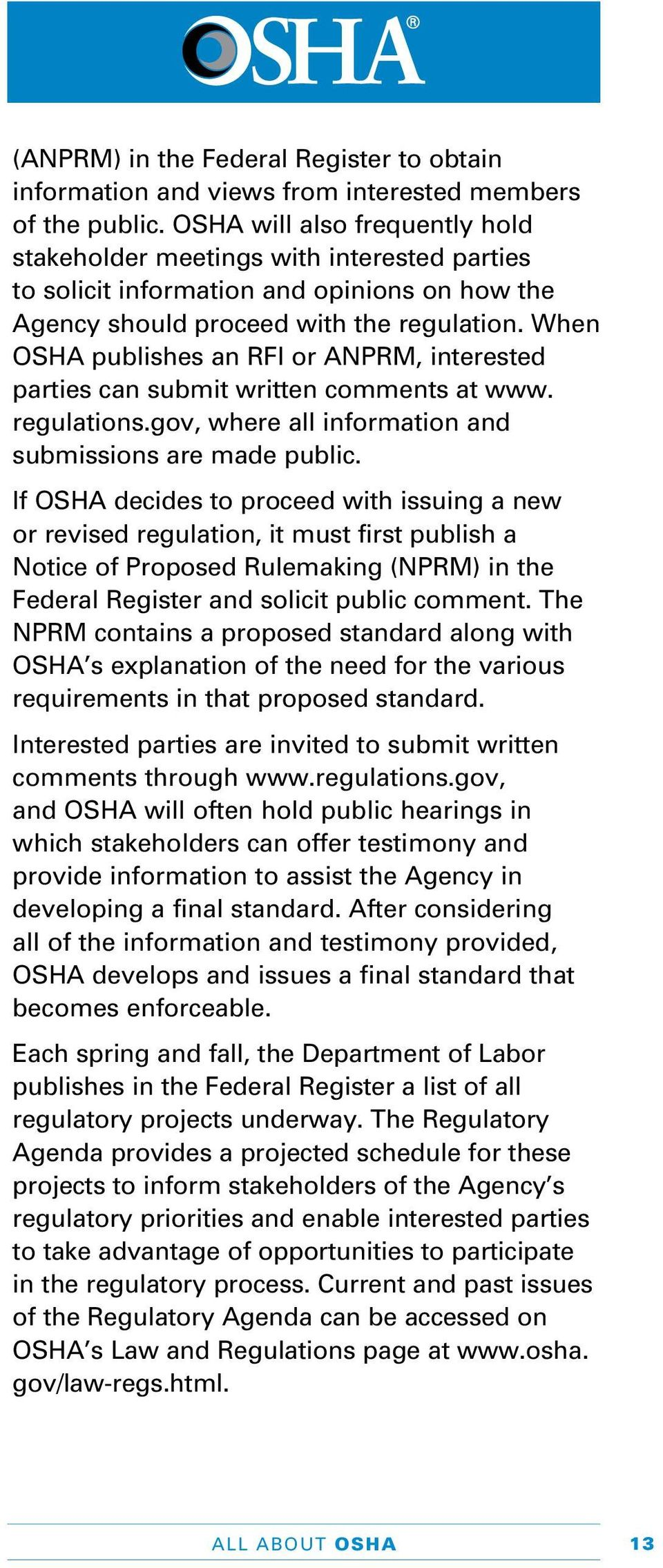 When OSHA publishes an RFI or ANPRM, interested parties can submit written comments at www. regulations.gov, where all information and submissions are made public.