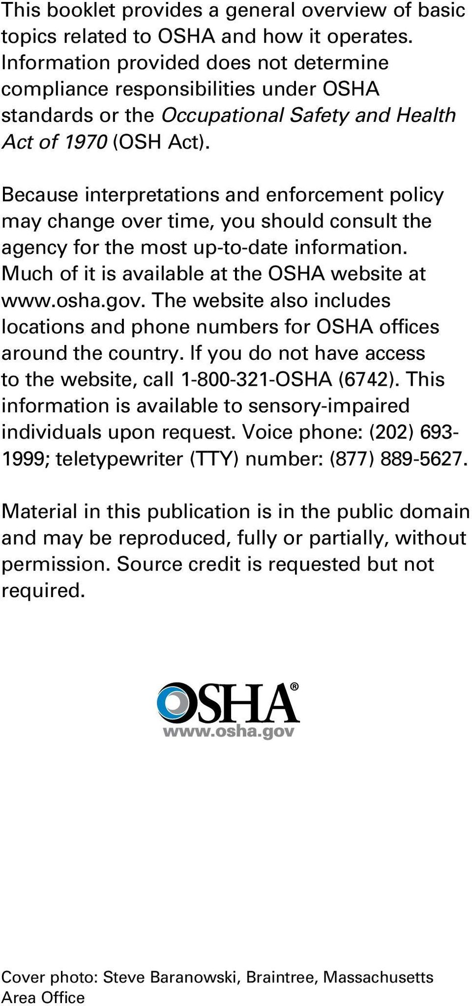 Because interpretations and enforcement policy may change over time, you should consult the agency for the most up-to-date information. Much of it is available at the OSHA website at www.osha.gov.