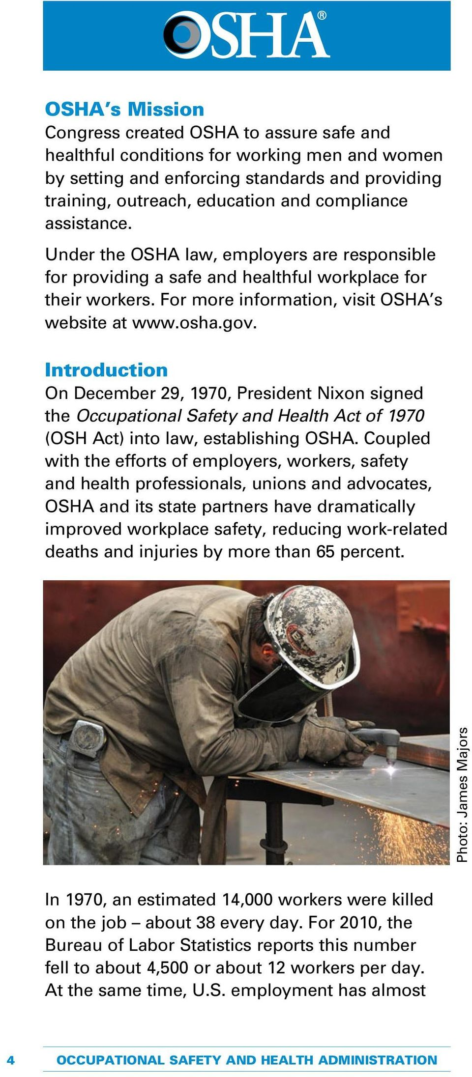 Introduction On December 29, 1970, President Nixon signed the Occupational Safety and Health Act of 1970 (OSH Act) into law, establishing OSHA.