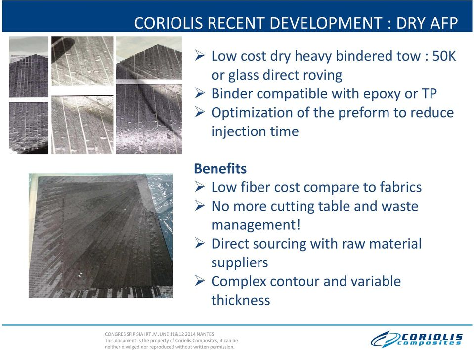 preform to reduce injection time Benefits Low fiber cost compare to fabrics No more cutting table