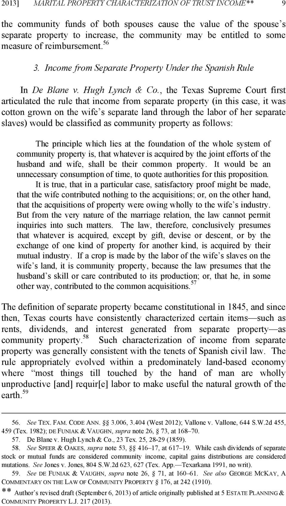 , the Texas Supreme Court first articulated the rule that income from separate property (in this case, it was cotton grown on the wife s separate land through the labor of her separate slaves) would