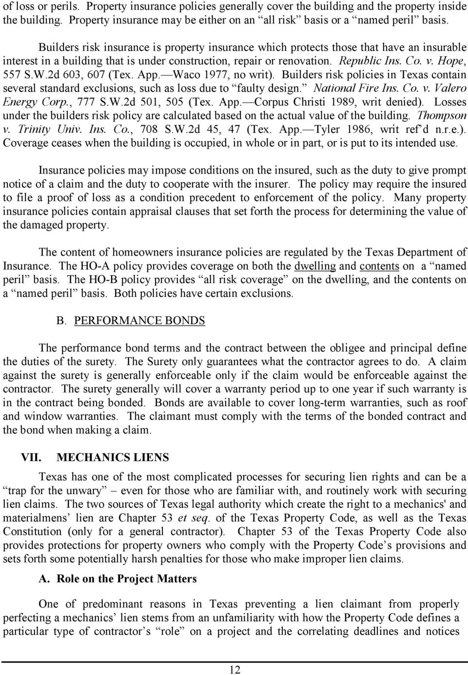 2d 603, 607 (Tex. App. Waco 1977, no writ). Builders risk policies in Texas contain several standard exclusions, such as loss due to faulty design. National Fire Ins. Co. v. Valero Energy Corp.