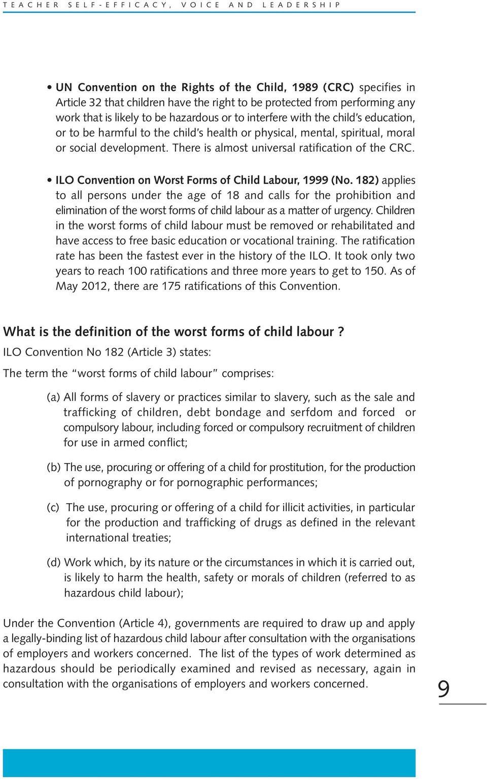 There is almost universal ratification of the CRC. ILO Convention on Worst Forms of Child Labour, 1999 (No.
